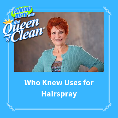 WHO KNEW USES FOR HAIRSPRAY